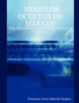 Modelos Ocultos de Markov: del Reconocimiento de Voz a la Msica 9781847536778