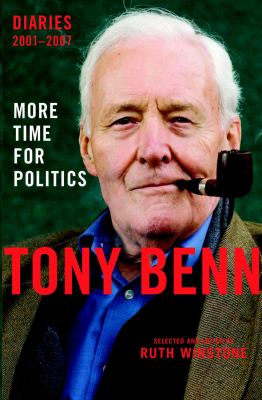 More Time for Politics: Diaries 2001-2007. Tony Benn