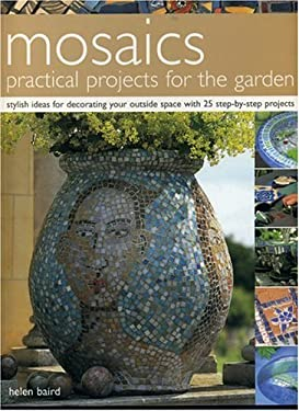 Mosaics Practical Projects for the Garden: Stylish Ideas for Decorating Your Outside Space with 25 Step-By-Step Projects 9781844761371