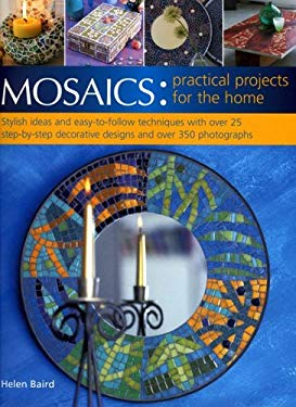 Mosaics: Practical Projects for the Home: Stylish Ideas and Easy-To-Follow Techniques with Over 25 Step-By-Step Decorative Designs and Over 350 Photog 9781844761913