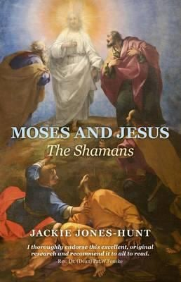 Moses and Jesus: The Shamans 9781846944710