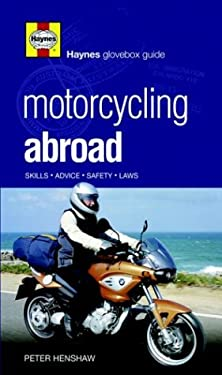 Motorcycling Abroad: Adventure, Advice, Safety, Laws 9781844252459