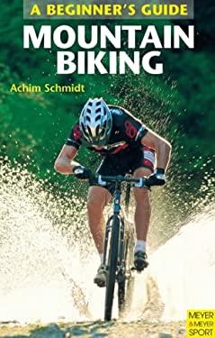 Mountain Biking: A Beginner's Guide 9781841261461