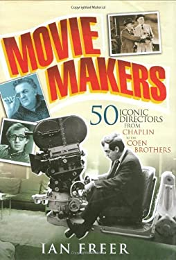 Movie Makers : 50 Iconic Directors from Chaplin to the Coen Brothers