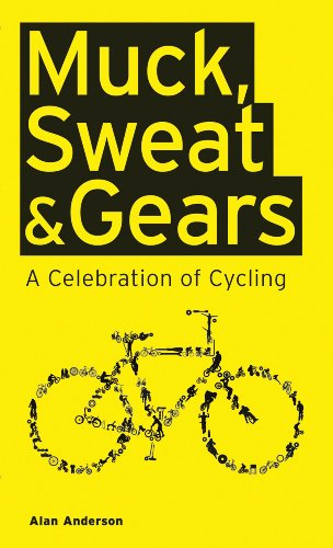 Muck, Sweat & Gears: A Celebration of Cycling 9781847328397