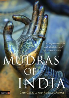 Mudras of India: A Comprehensive Guide to the Hand Gestures of Yoga and Indian Dance 9781848190849