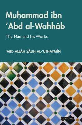 Muhammad ibn 'Abd al-Wahhab: The Man and His Works 9781845117917
