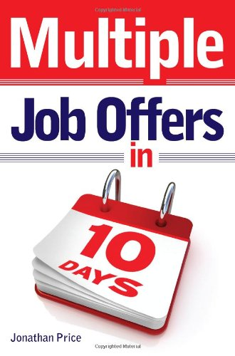 Multiple Job Offers in 10 Days: Your Two-week Plan to Finding a Great Job 9781844552146