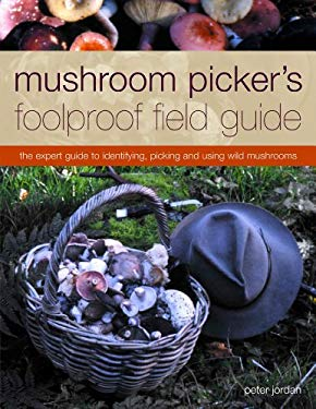 Mushroom Picker's Foolproof Field Guide: The Expert Guide to Identifying, Picking and Using Wild Mushrooms 9781844769254
