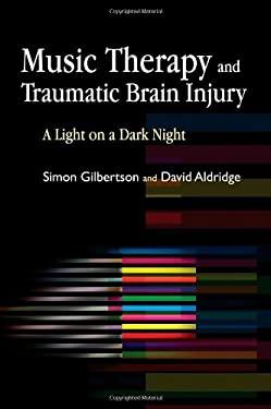 Music Therapy and Traumatic Brain Injury: A Light on a Dark Night 9781843106654