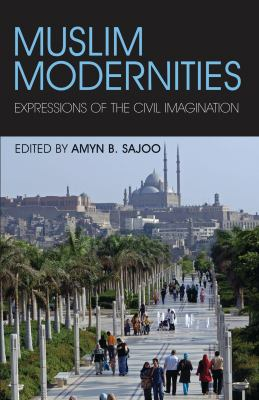Muslim Modernities: Expressions of the Civil Imagination 9781845118723