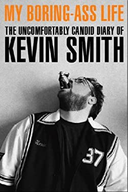 My Boring-Ass Life: The Uncomfortably Candid Diary of Kevin Smith 9781845765385