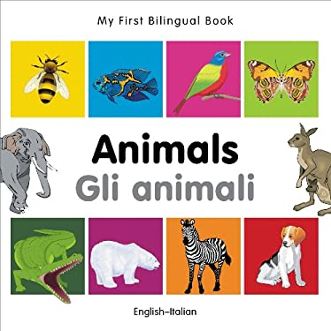 My First Bilingual Book-Animals (English-Italian) 9781840596144