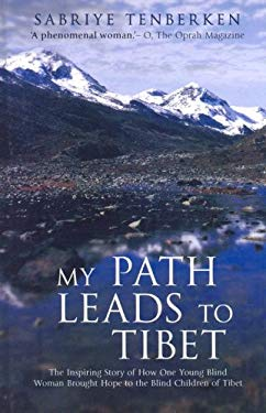 My Path Leads to Tibet: The Inspiring Story of How One Young Blind Woman Brought Hope to the Blind Children of Tibet 9781846179419
