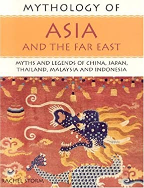 Mythology of Asia and the Far East: Myths and Legends of China, Japan, Thailand, Malaysia and Indonesia 9781844763122