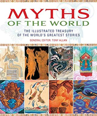 Myths of the World: The Illustrated Treasury of the World's Greatest Stories 9781844838455