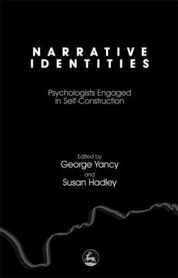 Narrative Identities: Psychologists Engaged in Self-Construction 9781843107798