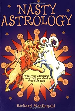 Nasty Astrology: What Your Astrologer Won't Tell You about Your Star Sign 9781843401339