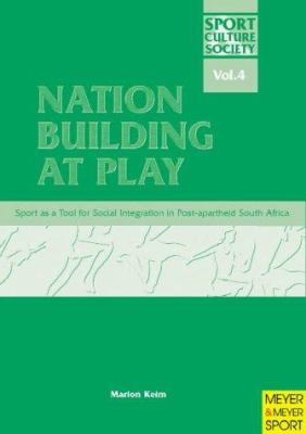 Nation Building at Play: Sport as a Tool for Social Integration in Post-Apartheid South Africa 9781841260990