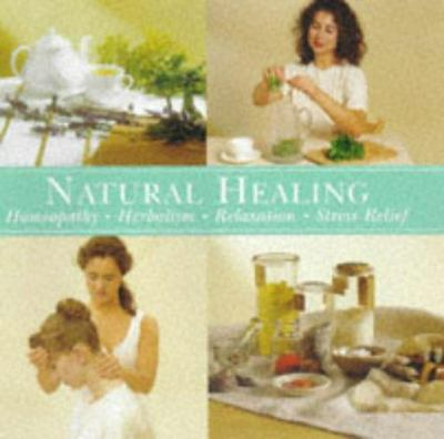 Natural Healing: Homeopathy, Herbalism, Relaxation, Stress Relief 9781840382280