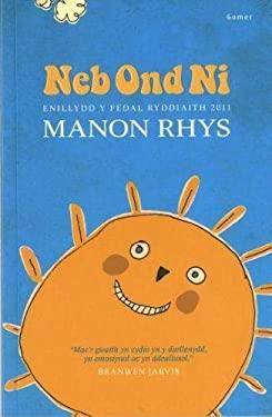 Neb Ond Ni - Enillydd Y Fedal Ryddiaith 2011 9781848514300
