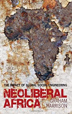 Neoliberal Africa: The Impact of Global Social Engineering 9781848133204