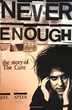 Never Enough: The Story of the Cure 9781844498277