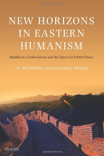 New Horizons in Eastern Humanism: Buddhism, Confucianism and the Quest for Global Peace 9781848855939