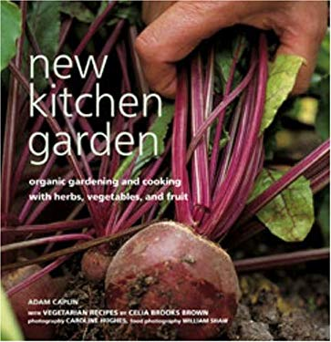 New Kitchen Garden: Organic Gardening and Cooking with Herbs, Vegetables, and Fruit 9781845973650