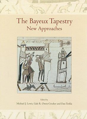 The Bayeux Tapestry: New Approaches, Proceedings of a Conference at the British Museum 9781842179765