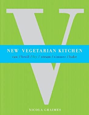 New Vegetarian Kitchen: Raw/Broil/Fry/Steam/Simmer/Bake 9781844839261