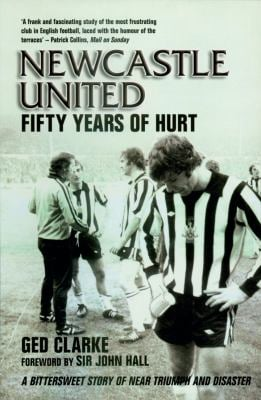 Newcastle United: Fifty Years of Hurt 9781845960827