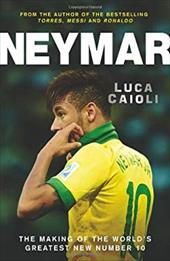 Neymar: The Making of the World's Greatest New Number 10 21619621