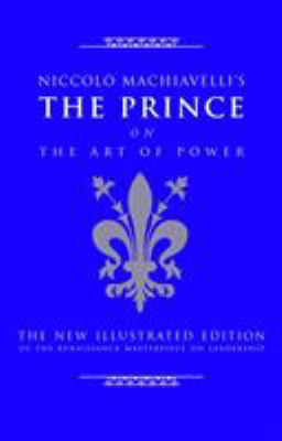 Niccolo Machiavelli's the Prince on the Art of Power: The New Illustrated Edition of the Renaissance Masterpiece on Leadership 9781844838028