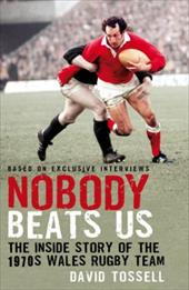 Nobody Beats Us: The Inside Story of the 1970s Wales Rugby Team 7506783
