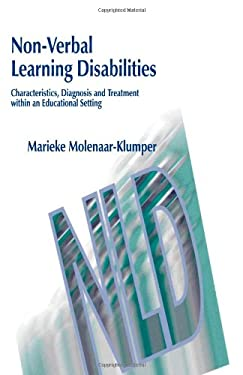 Non-Verbal Learning Disabilities: Characteristics, Diagnosis and Treatment Within an Educational Setting 9781843100669