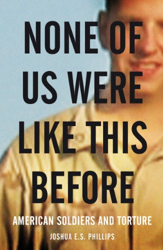None of Us Were Like This Before: American Soldiers and Torture 9781844675999