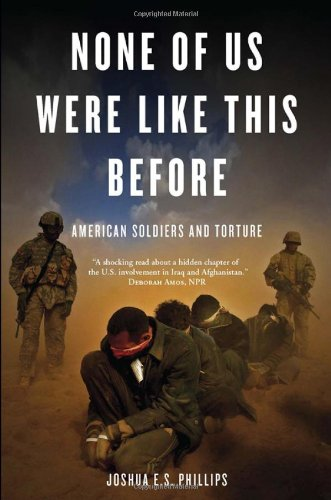 None of Us Were Like This Before: American Soldiers and Torture 9781844678846