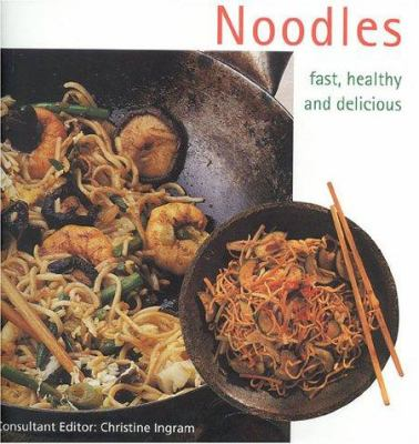 Noodles: Fast, Healthy and Delicious 9781842153031