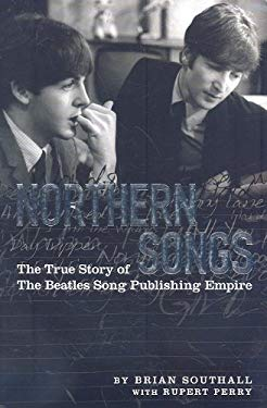 Northern Songs: The True Story of the Beatles' Song Publishing Empire 9781846099960