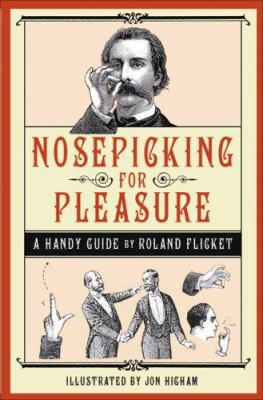 Nosepicking for Pleasure: A Handy Guide 9781843172680