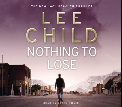 Nothing to Lose: (Jack Reacher 12) 9781846571091