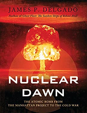 Nuclear Dawn: The Atomic Bomb from the Manhattan Project to the Cold War 9781846033964
