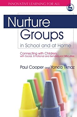 Nurture Groups in School and at Home: Connecting with Children with Social, Emotional and Behavioural Difficulties 9781843105282