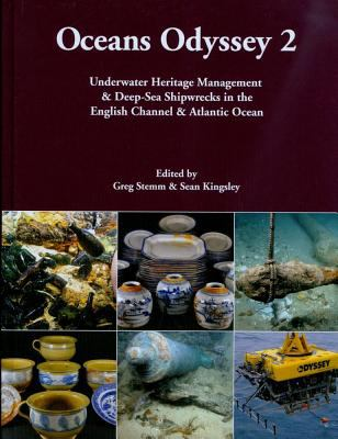 Oceans Odyssey 2: Underwater Heritage Management & Deep-Sea Shipwrecks in the English Channel & Atlantic Ocean 9781842174425