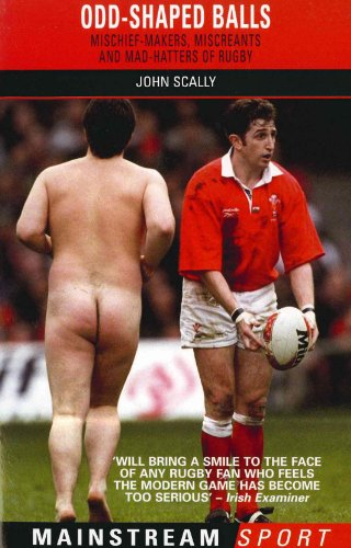 Odd-Shaped Balls: Mischief-Makers, Miscreants, and Mad-Hatters of Rugby 9781845960414