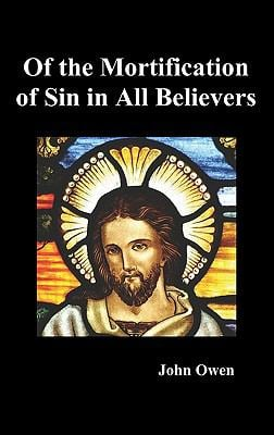 Of the Mortification of Sin in Believers 9781849026109