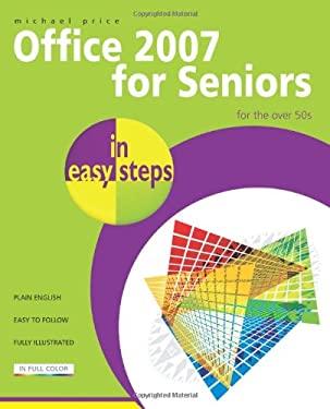 Office 2007 for Seniors in Easy Steps: For the Over 50s 9781840783797