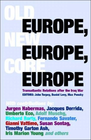 Old Europe, New Europe, Core Europe: Translantic Relations After the Iraq War 9781844675203