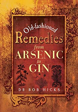 Old-Fashioned Remedies from Arsenic to Gin 9781844680627